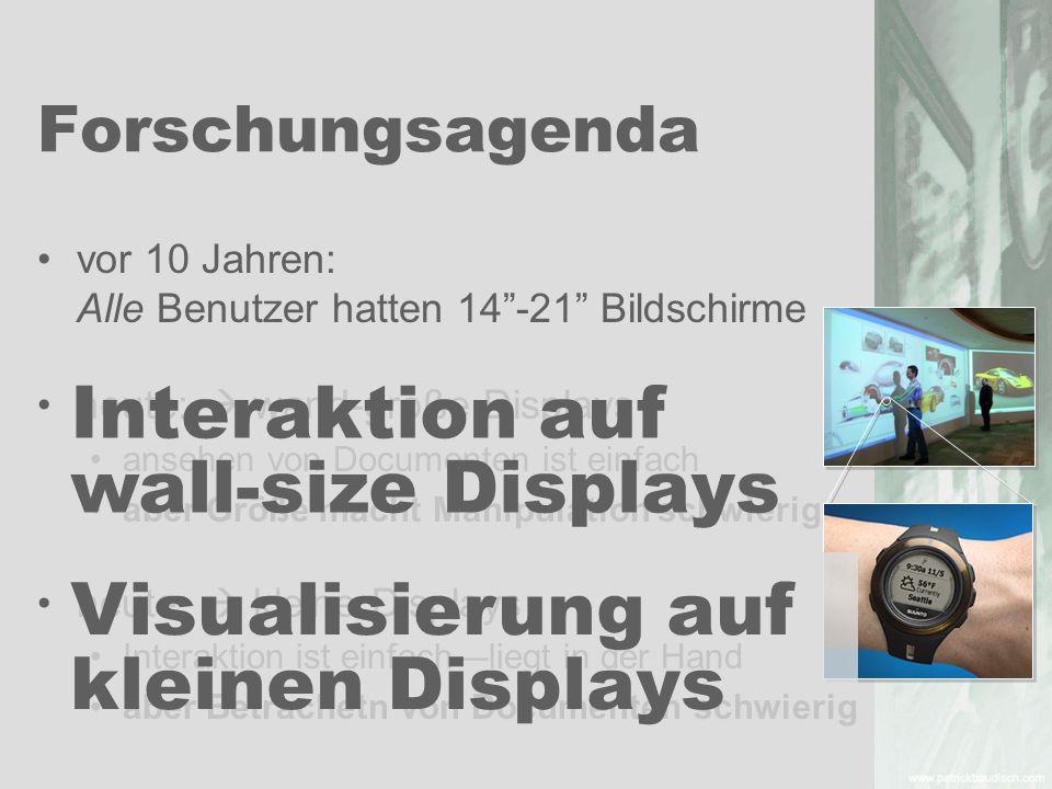 Forschungsagenda vor 10 Jahren: Alle Benutzer hatten 14-21 Bildschirme heute: wand-große Displays ansehen von Documenten ist einfach aber Größe macht