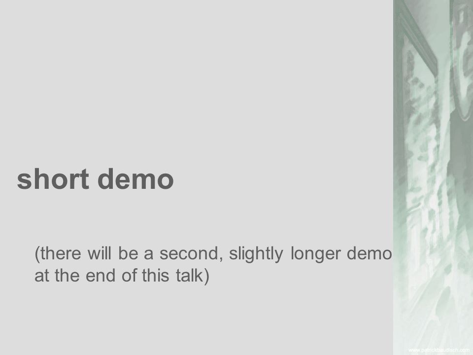 short demo (there will be a second, slightly longer demo at the end of this talk)