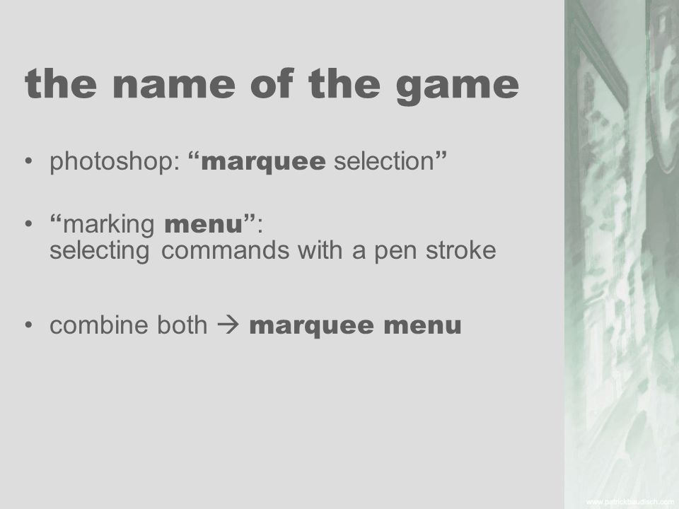 the name of the game photoshop: marquee selection marking menu: selecting commands with a pen stroke combine both marquee menu