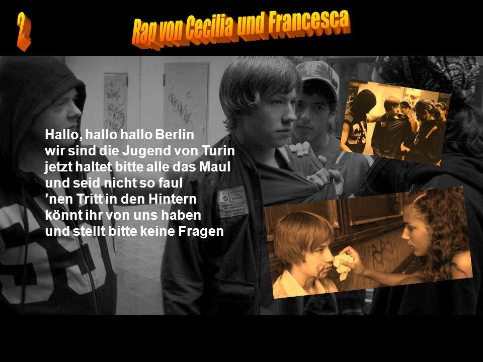 Hallo, hallo hallo Berlin wir sind die Jugend von Turin jetzt haltet bitte alle das Maul und seid nicht so faul nen Tritt in den Hintern könnt ihr von
