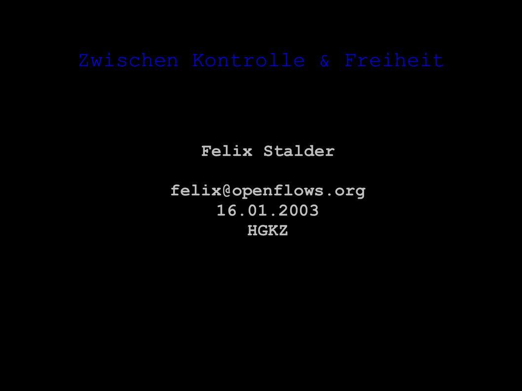 Zwischen Kontrolle & Freiheit Felix Stalder felix@openflows.org 16.01.2003 HGKZ