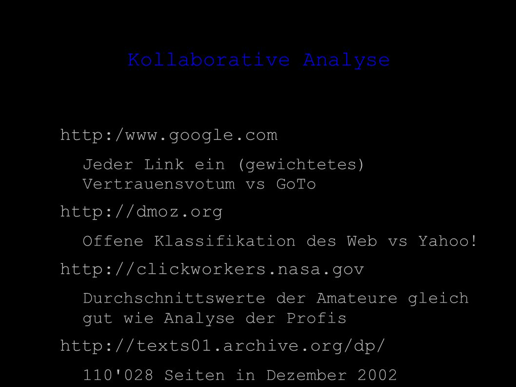 Kollaborative Analyse http:/www.google.com – Jeder Link ein (gewichtetes) Vertrauensvotum vs GoTo http://dmoz.org – Offene Klassifikation des Web vs Yahoo.