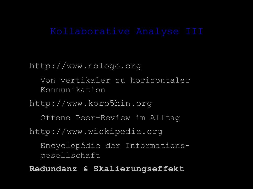 Kollaborative Analyse III http://www.nologo.org – Von vertikaler zu horizontaler Kommunikation http://www.koro5hin.org – Offene Peer-Review im Alltag