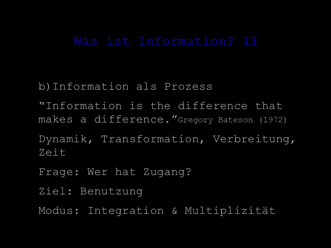 Was ist Information? II b)Information als Prozess Information is the difference that makes a difference. Gregory Bateson (1972) Dynamik, Transformatio
