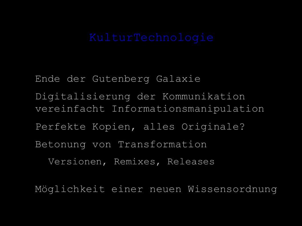 KulturTechnologie Ende der Gutenberg Galaxie Digitalisierung der Kommunikation vereinfacht Informationsmanipulation Perfekte Kopien, alles Originale.