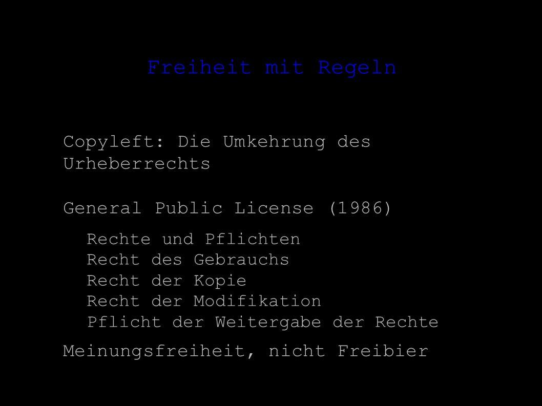 Freiheit mit Regeln Copyleft: Die Umkehrung des Urheberrechts General Public License (1986) – Rechte und Pflichten Recht des Gebrauchs Recht der Kopie Recht der Modifikation Pflicht der Weitergabe der Rechte Meinungsfreiheit, nicht Freibier
