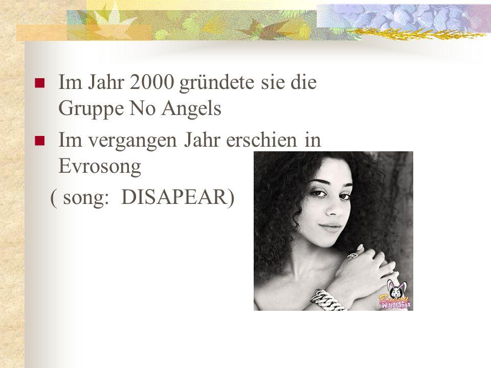 Im Jahr 2000 gründete sie die Gruppe No Angels Im vergangen Jahr erschien in Evrosong ( song: DISAPEAR)