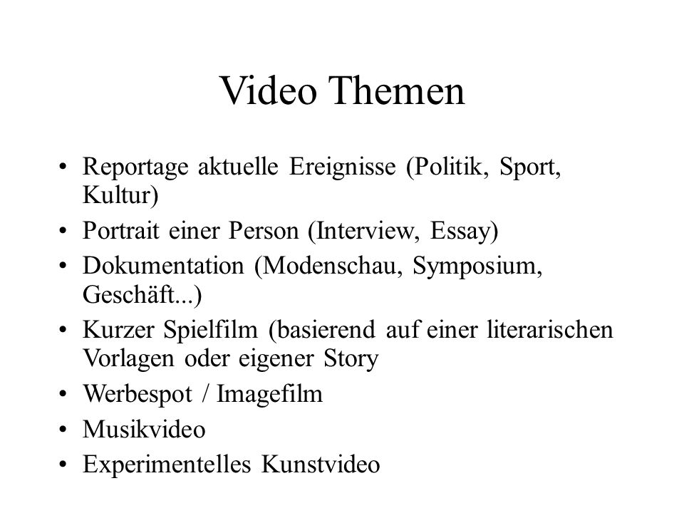 Video Themen Reportage aktuelle Ereignisse (Politik, Sport, Kultur) Portrait einer Person (Interview, Essay) Dokumentation (Modenschau, Symposium, Ges