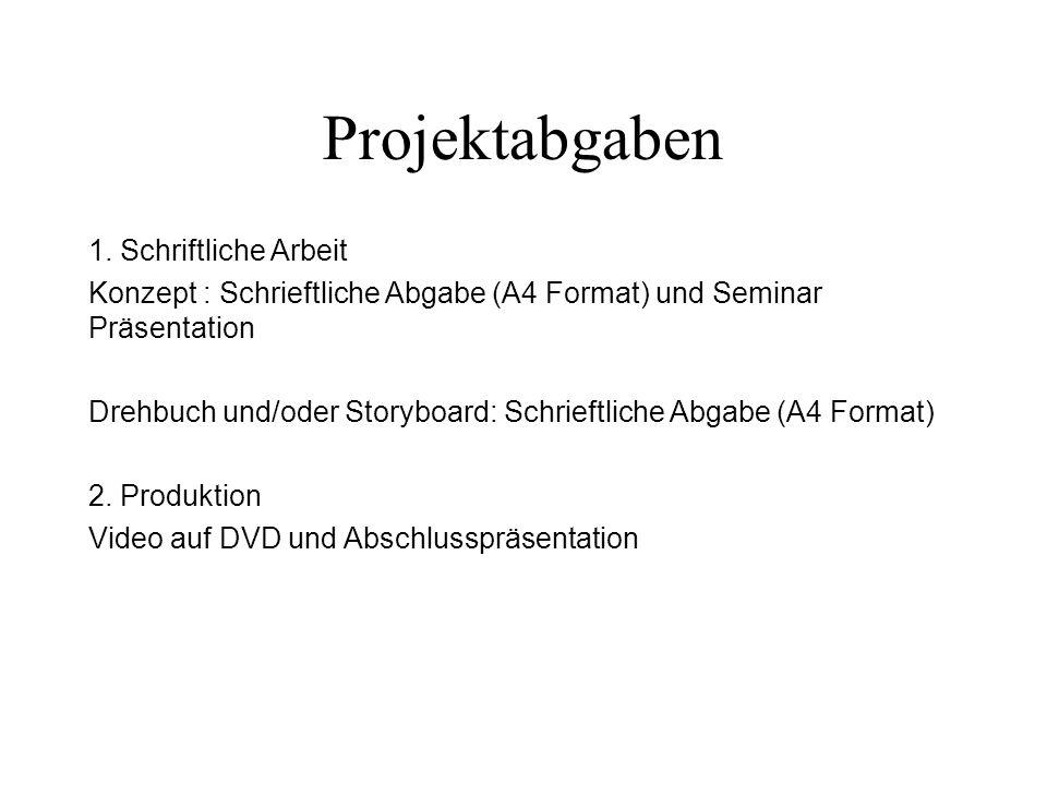 Projektabgaben 1. Schriftliche Arbeit Konzept : Schrieftliche Abgabe (A4 Format) und Seminar Präsentation Drehbuch und/oder Storyboard: Schrieftliche
