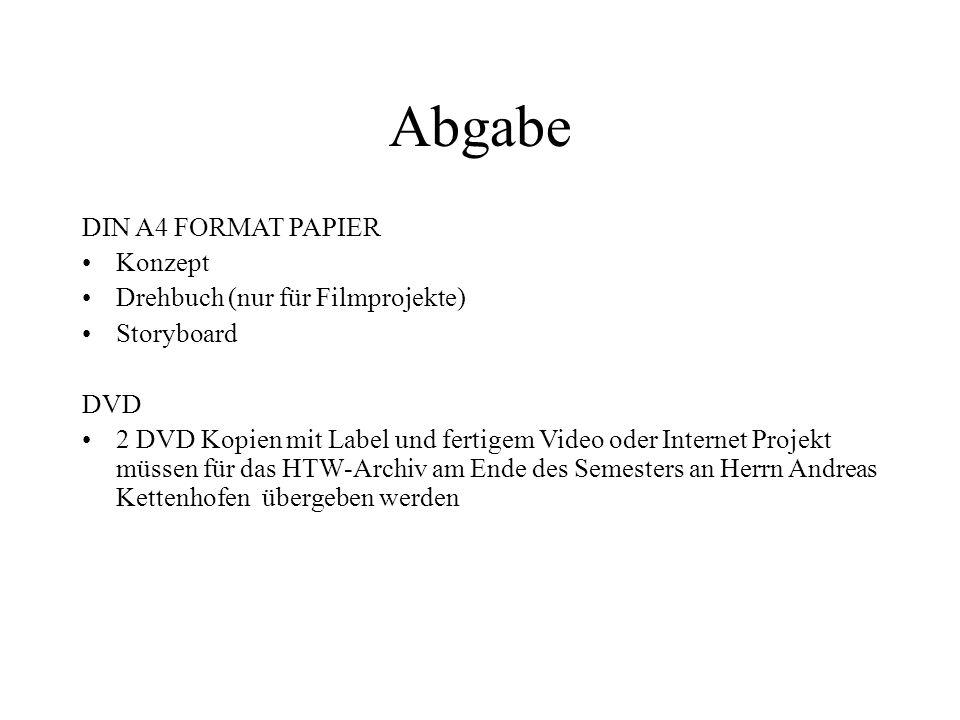 Abgabe DIN A4 FORMAT PAPIER Konzept Drehbuch (nur für Filmprojekte) Storyboard DVD 2 DVD Kopien mit Label und fertigem Video oder Internet Projekt müs