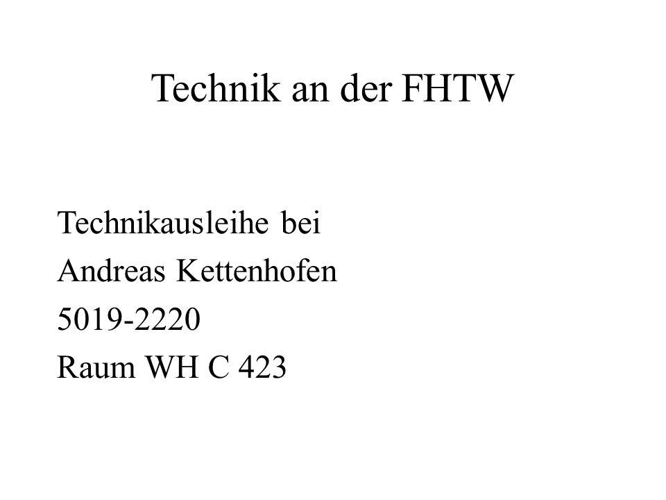 Technik an der FHTW Technikausleihe bei Andreas Kettenhofen 5019-2220 Raum WH C 423