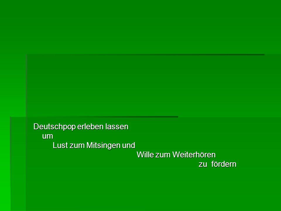 Deutschpop erleben lassen um Lust zum Mitsingen und Wille zum Weiterhören zu fördern