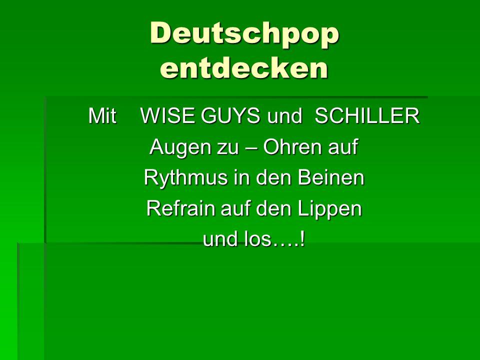 Deutschpop entdecken Mit WISE GUYS und SCHILLER Augen zu – Ohren auf Rythmus in den Beinen Refrain auf den Lippen und los….!