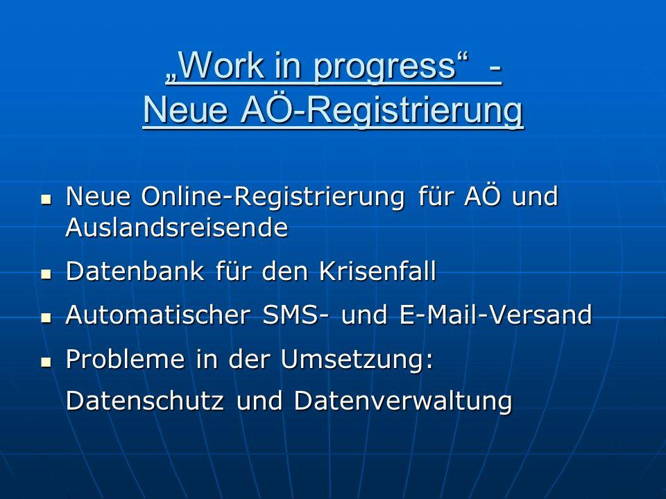 Work in progress - Neue AÖ-Registrierung Neue Online-Registrierung für AÖ und Auslandsreisende Neue Online-Registrierung für AÖ und Auslandsreisende D