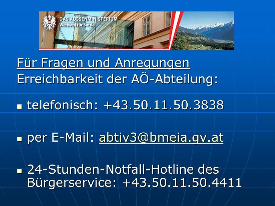Für Fragen und Anregungen Erreichbarkeit der AÖ-Abteilung: telefonisch: +43.50.11.50.3838 telefonisch: +43.50.11.50.3838 per E-Mail: abtiv3@bmeia.gv.a