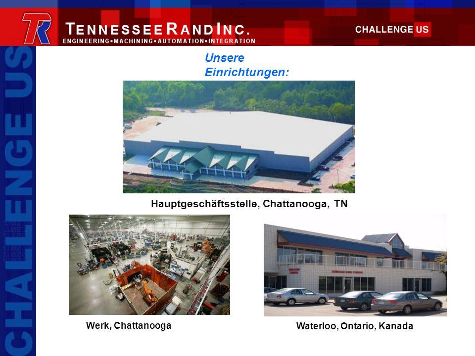 Hauptgeschäftsstelle, Chattanooga, TN Waterloo, Ontario, Kanada Unsere Einrichtungen: Werk, Chattanooga