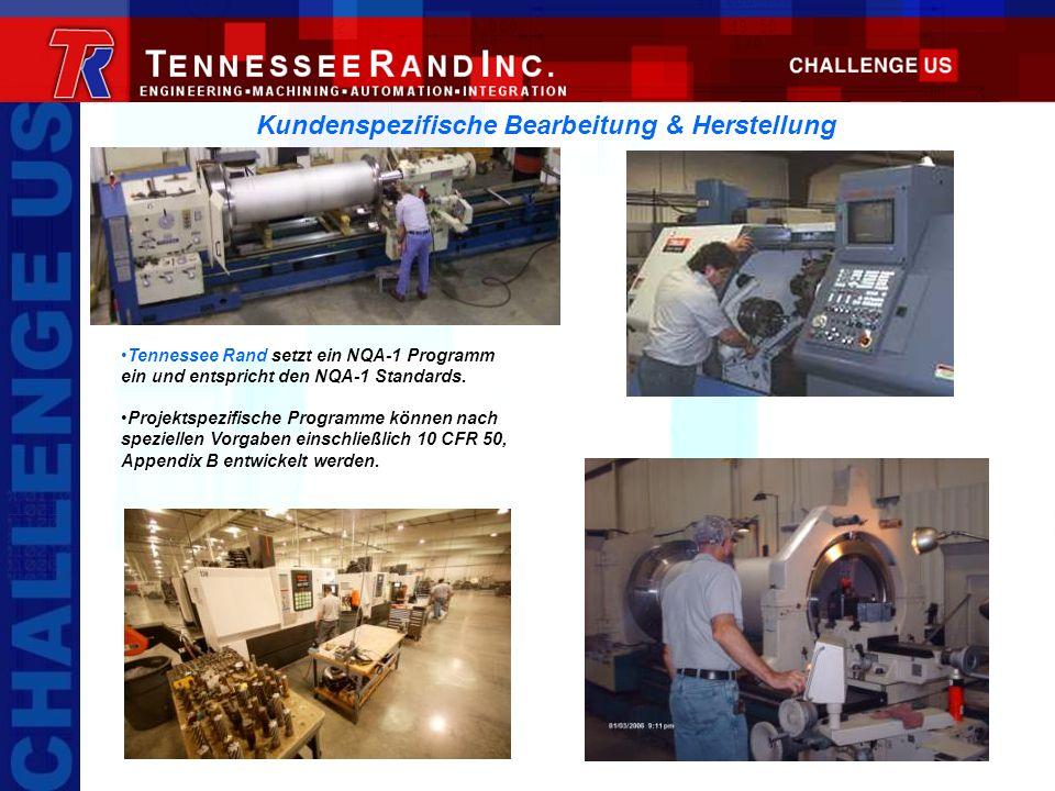 Kundenspezifische Bearbeitung & Herstellung Tennessee Rand setzt ein NQA-1 Programm ein und entspricht den NQA-1 Standards. Projektspezifische Program