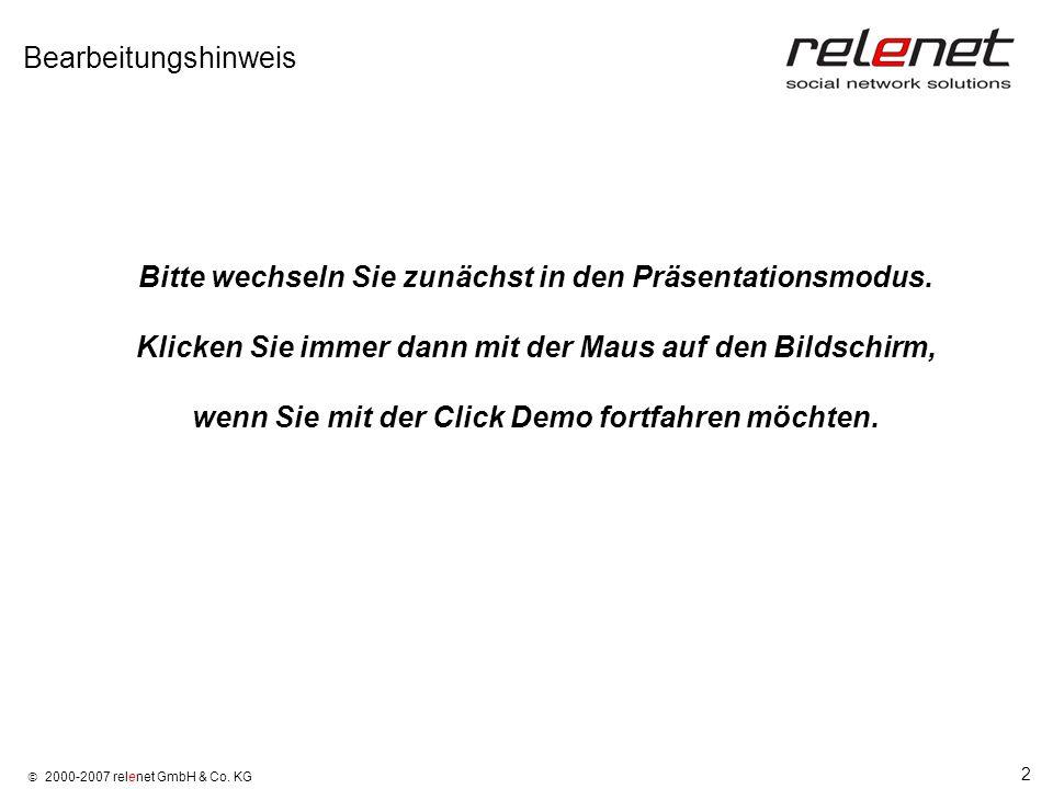 2 2000-2007 relenet GmbH & Co. KG Bearbeitungshinweis Bitte wechseln Sie zunächst in den Präsentationsmodus. Klicken Sie immer dann mit der Maus auf d