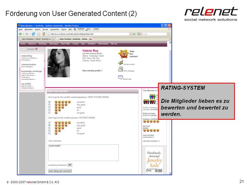 21 2000-2007 relenet GmbH & Co. KG Förderung von User Generated Content (2) RATING-SYSTEM Die Mitglieder lieben es zu bewerten und bewertet zu werden.