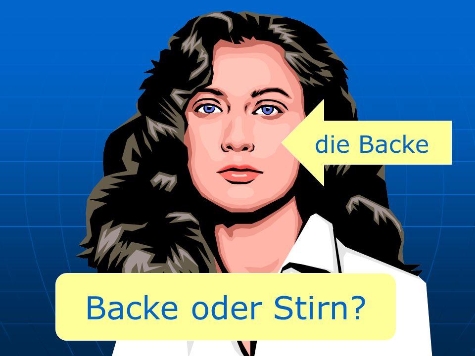 die Backe Backe oder Stirn?