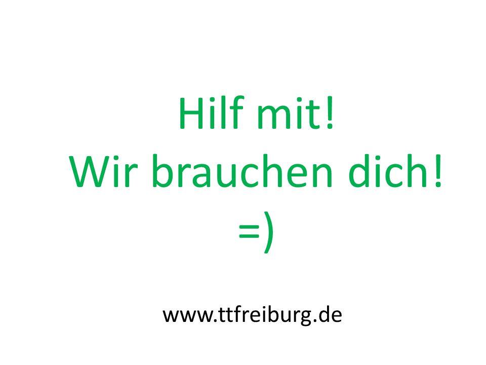 Hilf mit! Wir brauchen dich! =) www.ttfreiburg.de