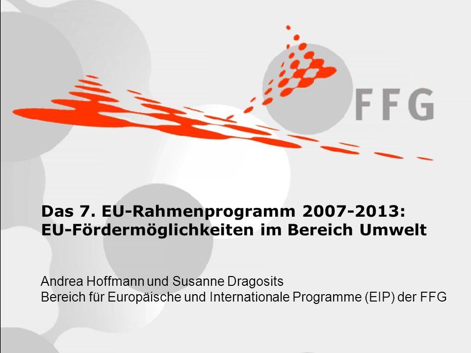 Seite 1 Das 7. EU-Rahmenprogramm 2007-2013: EU-Fördermöglichkeiten im Bereich Umwelt Andrea Hoffmann und Susanne Dragosits Bereich für Europäische und