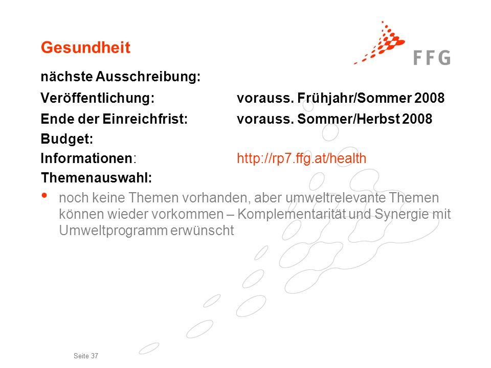 Seite 37 Gesundheit nächste Ausschreibung: Veröffentlichung:vorauss. Frühjahr/Sommer 2008 Ende der Einreichfrist: vorauss. Sommer/Herbst 2008 Budget: