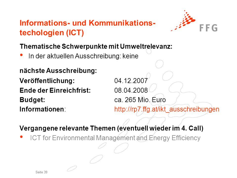 Seite 39 Informations- und Kommunikations- techologien (ICT) Thematische Schwerpunkte mit Umweltrelevanz: In der aktuellen Ausschreibung: keine nächst