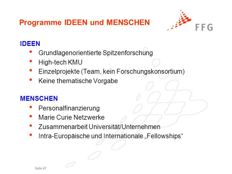 Seite 47 Programme IDEEN und MENSCHEN IDEEN Grundlagenorientierte Spitzenforschung High-tech KMU Einzelprojekte (Team, kein Forschungskonsortium) Kein