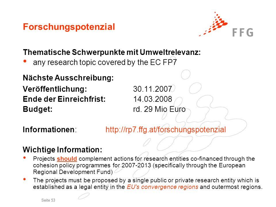 Seite 53 Forschungspotenzial Thematische Schwerpunkte mit Umweltrelevanz: any research topic covered by the EC FP7 Nächste Ausschreibung: Veröffentlic