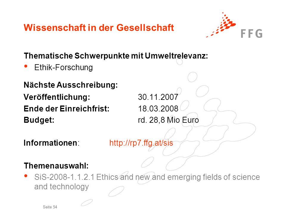 Seite 54 Wissenschaft in der Gesellschaft Thematische Schwerpunkte mit Umweltrelevanz: Ethik-Forschung Nächste Ausschreibung: Veröffentlichung: 30.11.