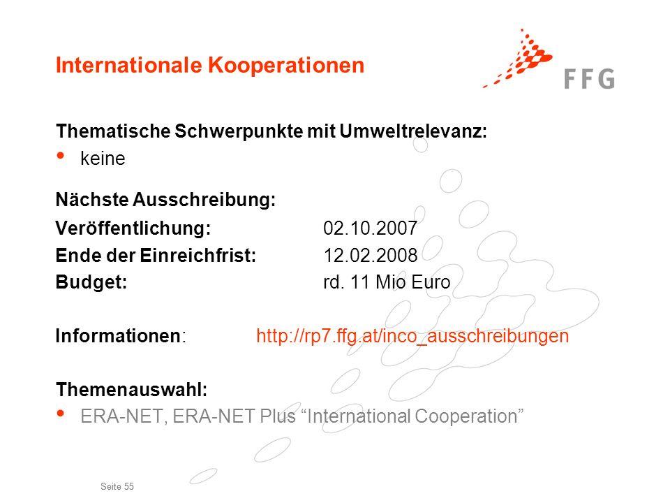 Seite 55 Internationale Kooperationen Thematische Schwerpunkte mit Umweltrelevanz: keine Nächste Ausschreibung: Veröffentlichung:02.10.2007 Ende der E