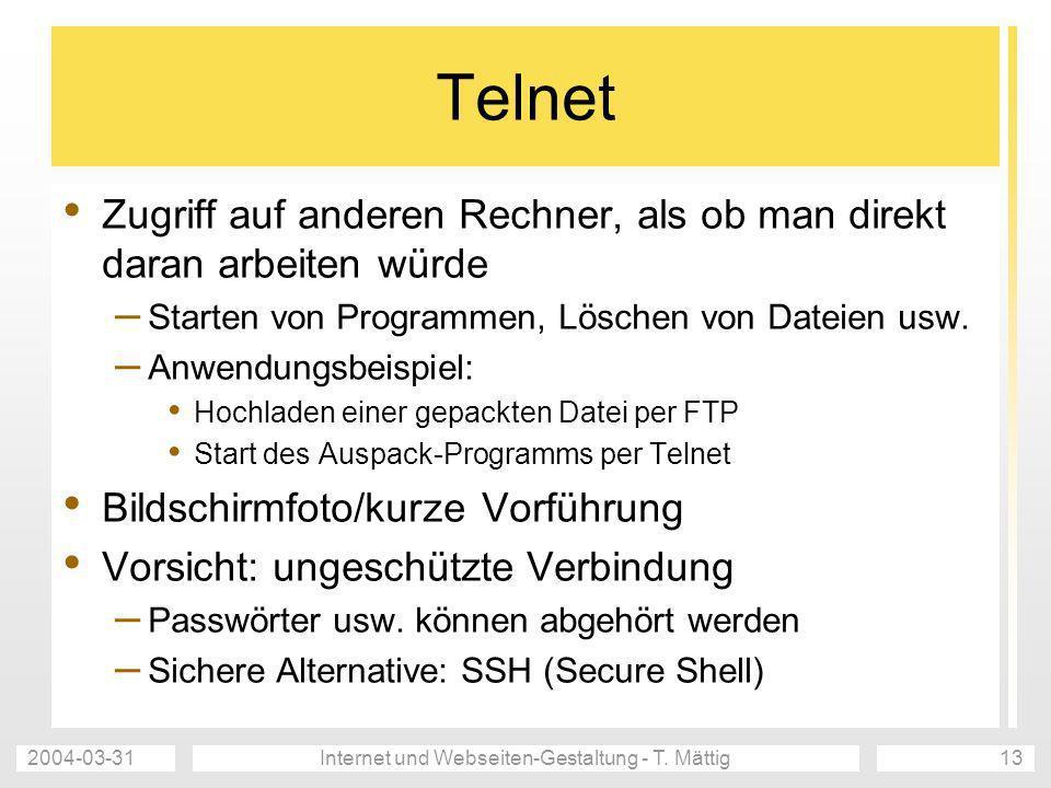 2004-03-31Internet und Webseiten-Gestaltung - T. Mättig13 Telnet Zugriff auf anderen Rechner, als ob man direkt daran arbeiten würde – Starten von Pro