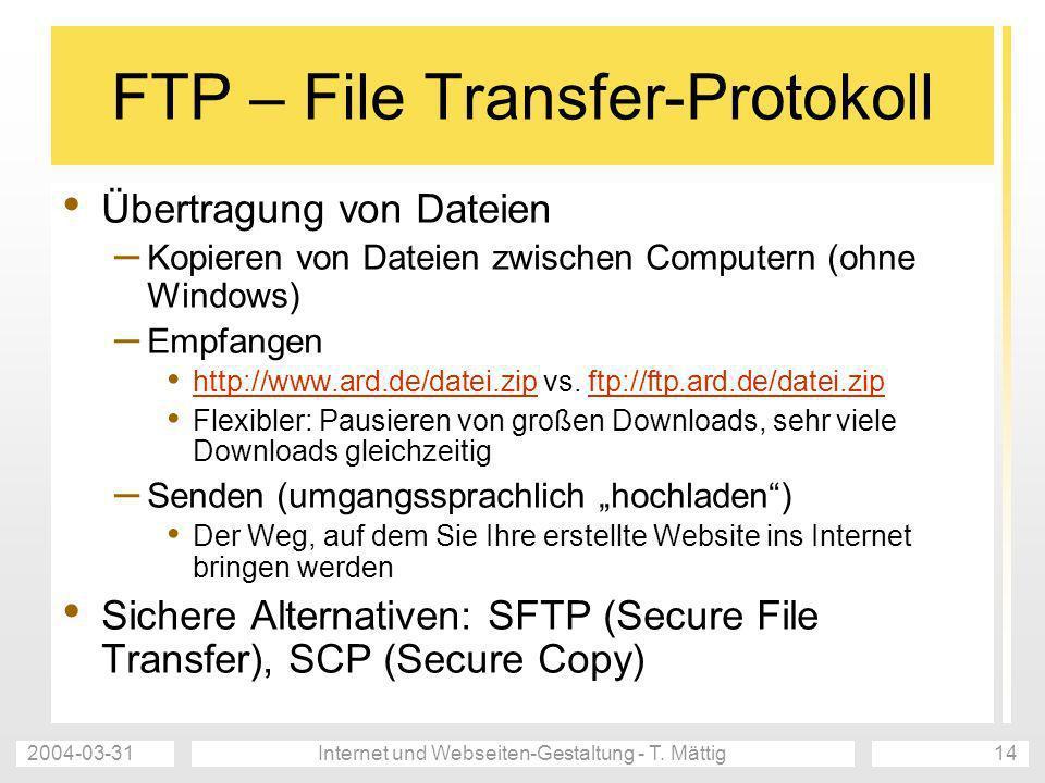 2004-03-31Internet und Webseiten-Gestaltung - T. Mättig14 FTP – File Transfer-Protokoll Übertragung von Dateien – Kopieren von Dateien zwischen Comput