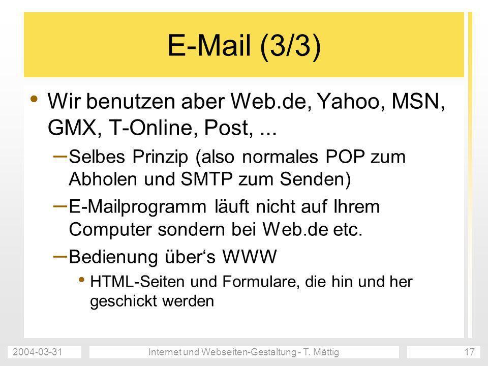 2004-03-31Internet und Webseiten-Gestaltung - T. Mättig17 E-Mail (3/3) Wir benutzen aber Web.de, Yahoo, MSN, GMX, T-Online, Post,... – Selbes Prinzip