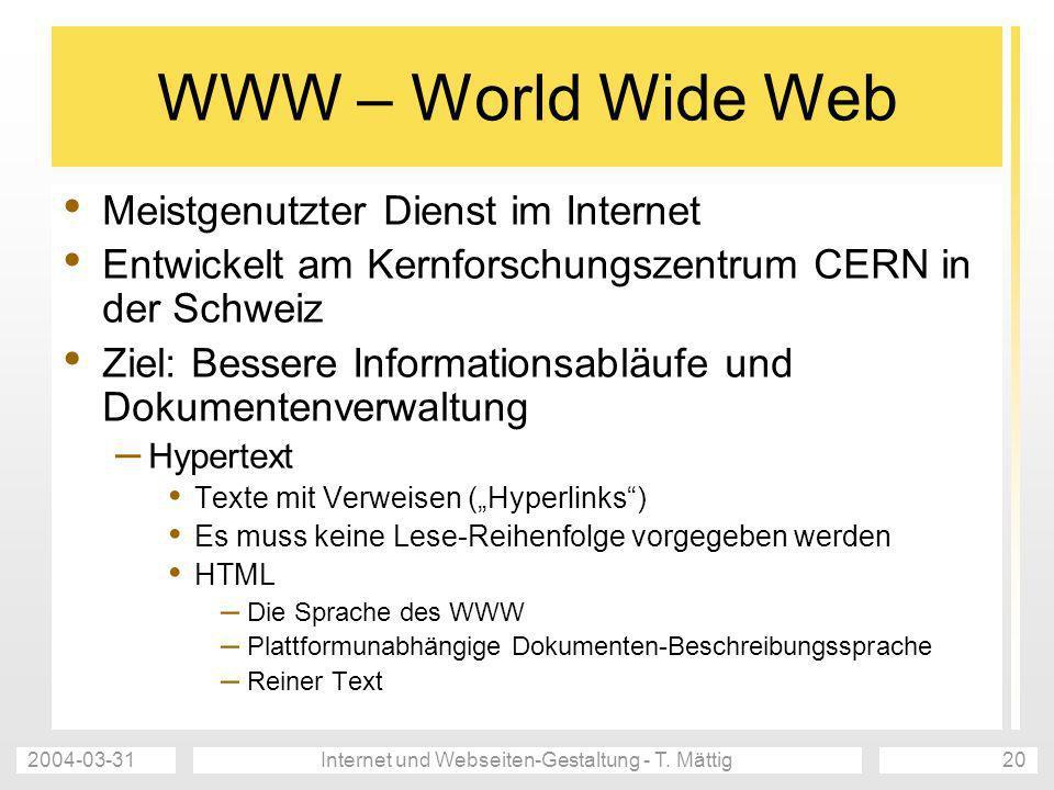 2004-03-31Internet und Webseiten-Gestaltung - T. Mättig20 WWW – World Wide Web Meistgenutzter Dienst im Internet Entwickelt am Kernforschungszentrum C