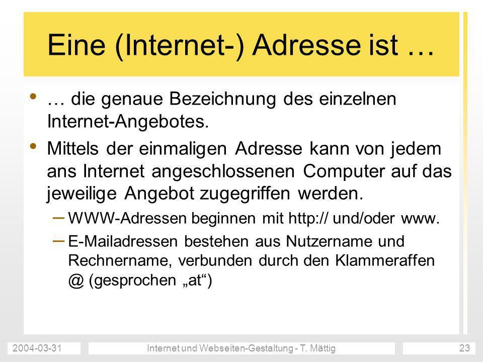 2004-03-31Internet und Webseiten-Gestaltung - T. Mättig23 Eine (Internet-) Adresse ist … … die genaue Bezeichnung des einzelnen Internet-Angebotes. Mi