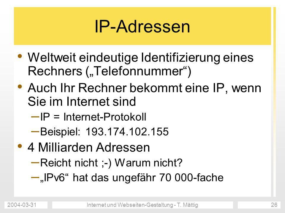 2004-03-31Internet und Webseiten-Gestaltung - T. Mättig26 IP-Adressen Weltweit eindeutige Identifizierung eines Rechners (Telefonnummer) Auch Ihr Rech