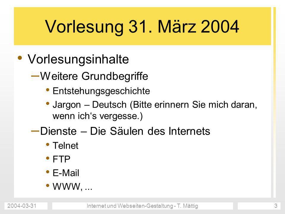 2004-03-31Internet und Webseiten-Gestaltung - T. Mättig3 Vorlesung 31. März 2004 Vorlesungsinhalte – Weitere Grundbegriffe Entstehungsgeschichte Jargo