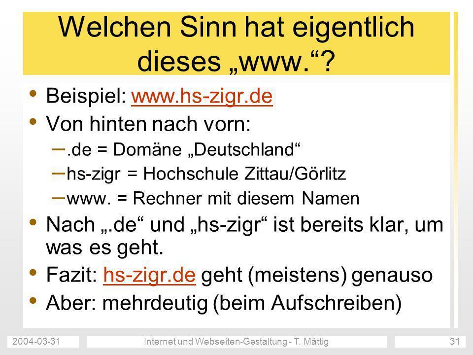 2004-03-31Internet und Webseiten-Gestaltung - T. Mättig31 Welchen Sinn hat eigentlich dieses www.? Beispiel: www.hs-zigr.dewww.hs-zigr.de Von hinten n