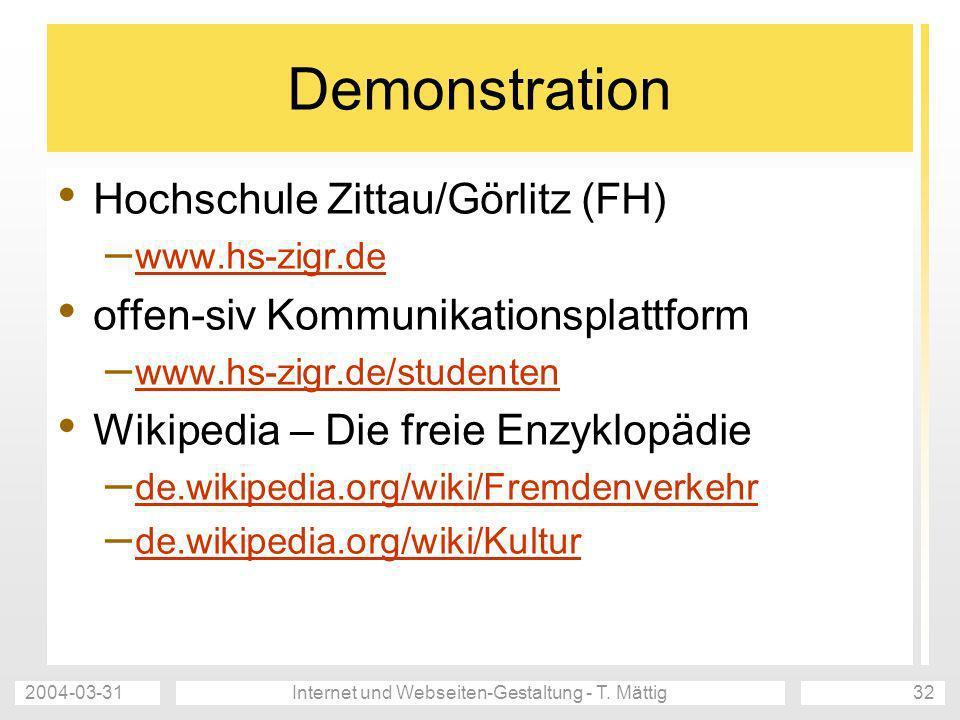 2004-03-31Internet und Webseiten-Gestaltung - T. Mättig32 Demonstration Hochschule Zittau/Görlitz (FH) – www.hs-zigr.de www.hs-zigr.de offen-siv Kommu