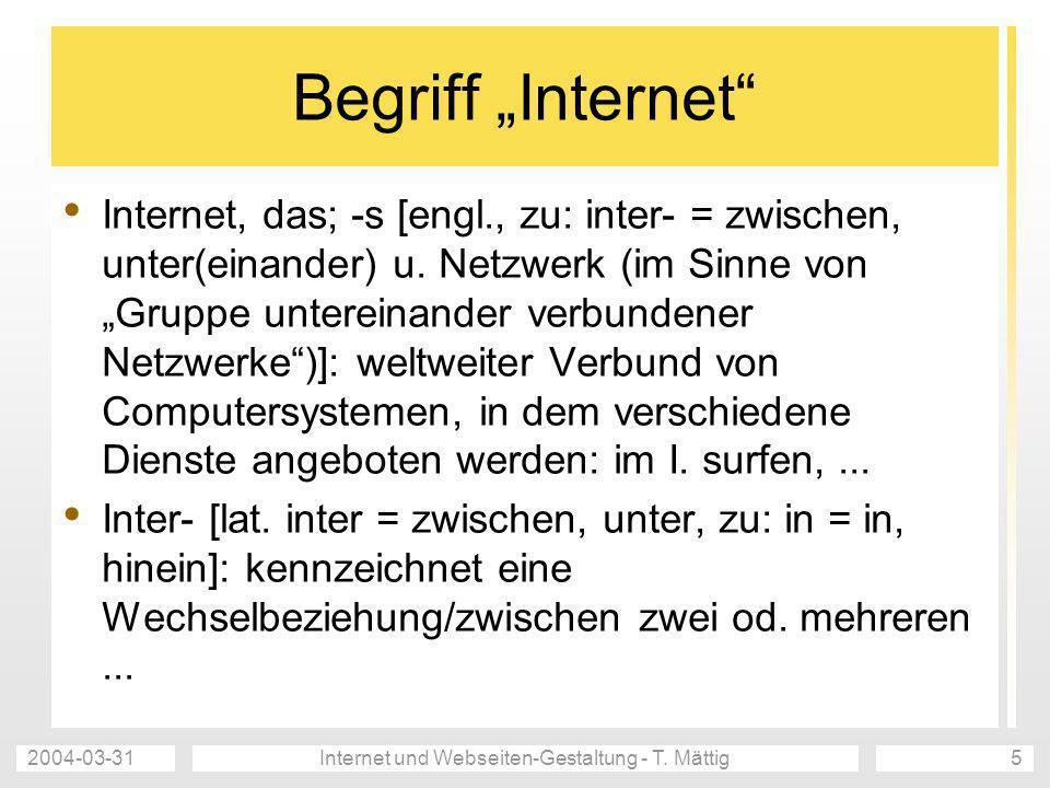 2004-03-31Internet und Webseiten-Gestaltung - T. Mättig5 Begriff Internet Internet, das; -s [engl., zu: inter- = zwischen, unter(einander) u. Netzwerk