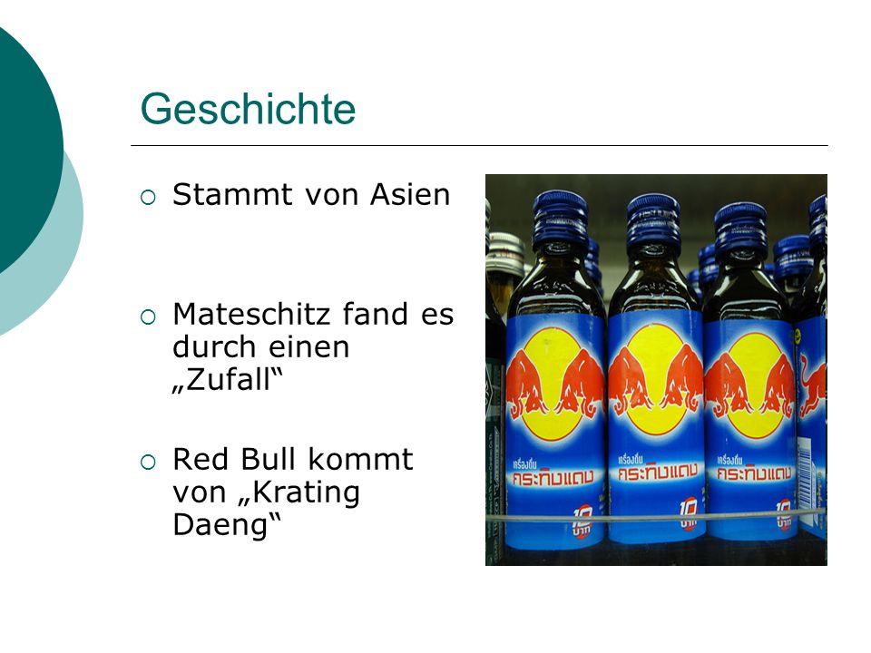 Red Bull in Zahlen Wert: 7,69 Milliarden Euro 2002(Gewinn): 87 Millionen Euro 2004 : 1,9 Milliarden Dosen Heute: 2,4 Milliarden Dosen