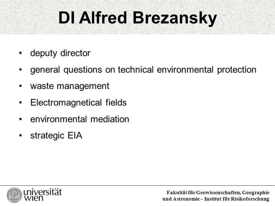 Fakultät für Geowissenschaften, Geographie und Astronomie – Institut für Risikoforschung DI Alfred Brezansky deputy director general questions on tech