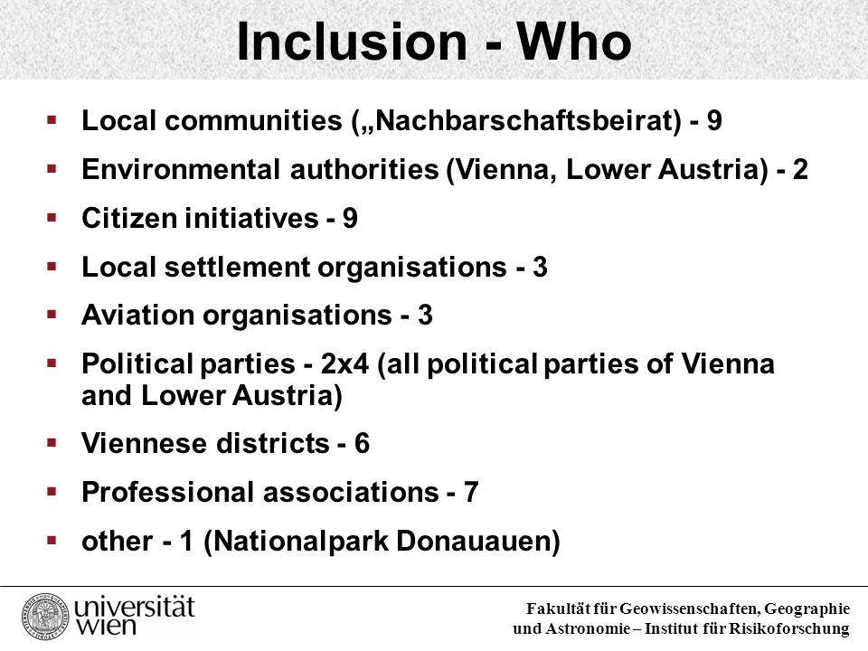 Fakultät für Geowissenschaften, Geographie und Astronomie – Institut für Risikoforschung Role in the process Co-initiator of the mediation process Member of the preparation group Selection of the mediation team Party and actor