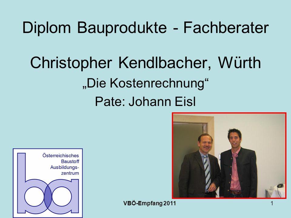 VBÖ-Empfang 20111 Diplom Bauprodukte - Fachberater Christopher Kendlbacher, Würth Die Kostenrechnung Pate: Johann Eisl