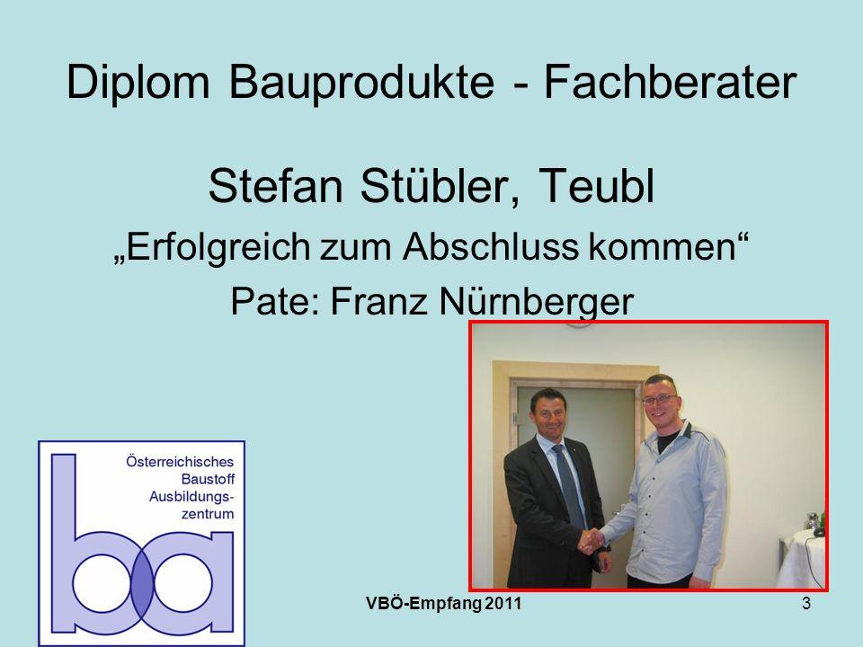 VBÖ-Empfang 20113 Diplom Bauprodukte - Fachberater Stefan Stübler, Teubl Erfolgreich zum Abschluss kommen Pate: Franz Nürnberger