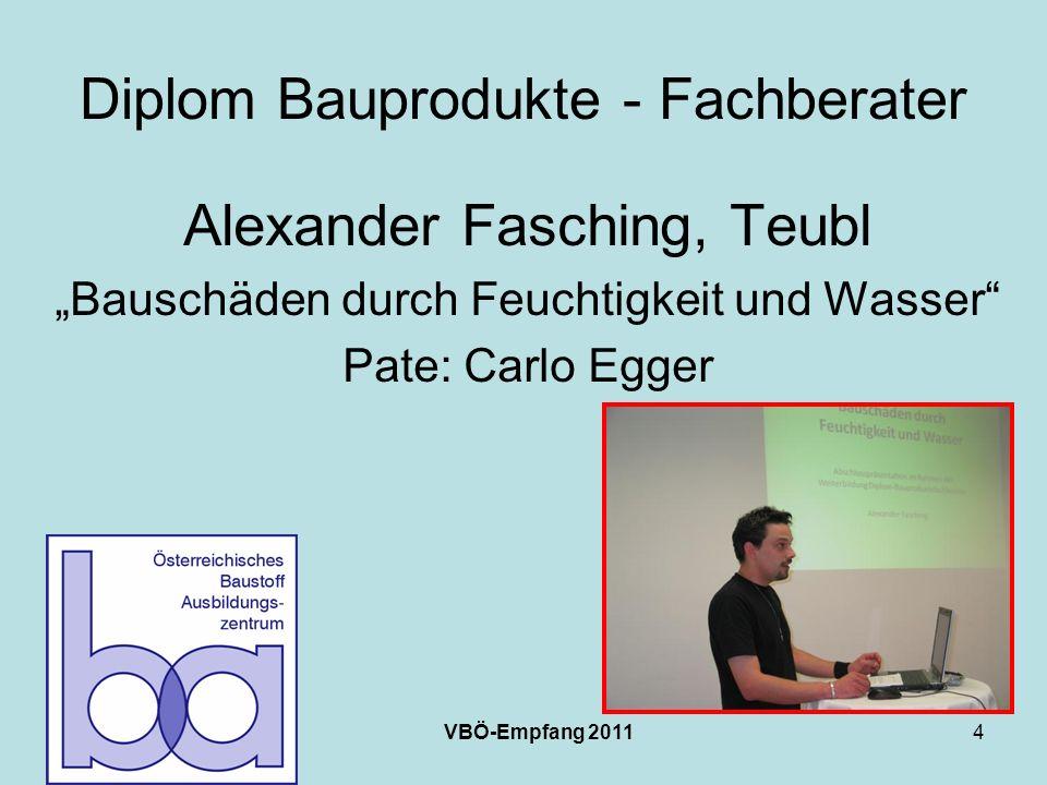 VBÖ-Empfang 20114 Diplom Bauprodukte - Fachberater Alexander Fasching, Teubl Bauschäden durch Feuchtigkeit und Wasser Pate: Carlo Egger