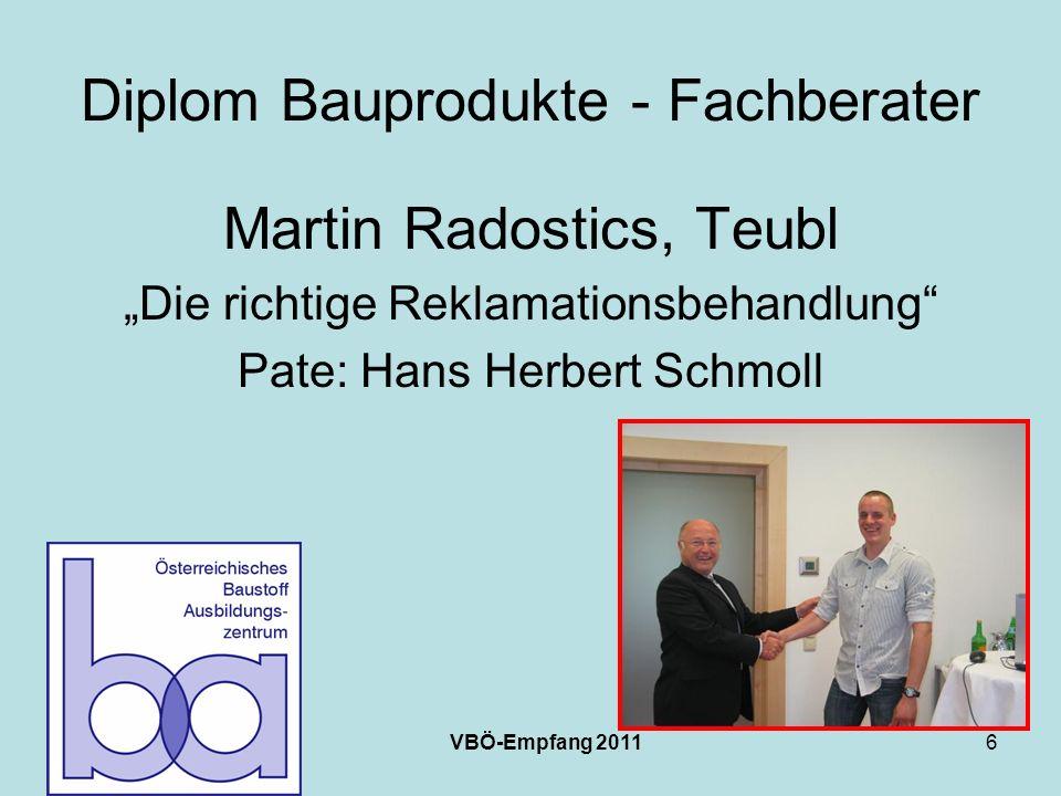 VBÖ-Empfang 20116 Diplom Bauprodukte - Fachberater Martin Radostics, Teubl Die richtige Reklamationsbehandlung Pate: Hans Herbert Schmoll