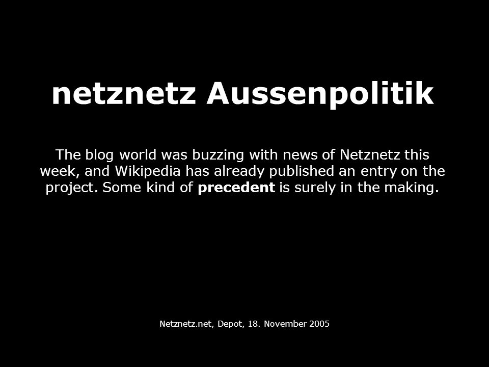 netznetz Aussenpolitik The blog world was buzzing with news of Netznetz this week, and Wikipedia has already published an entry on the project.